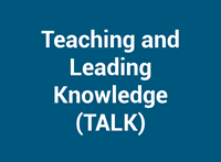 Teaching and Leading Knowledge (TALK)