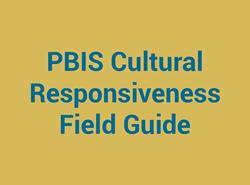 PBIS Cultural Responsiveness Field Guide